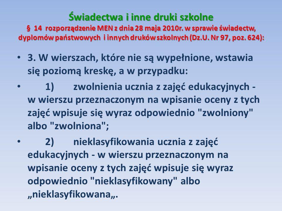 Świadectwa i inne druki szkolne § 14 rozporządzenie MEN z dnia 28 maja 2010r. w sprawie świadectw, dyplomów państwowych i innych druków szkolnych (Dz.