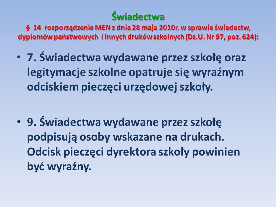 Świadectwa § 14 rozporządzenie MEN z dnia 28 maja 2010r. w sprawie świadectw, dyplomów państwowych i innych druków szkolnych (Dz.U. Nr 97, poz. 624):