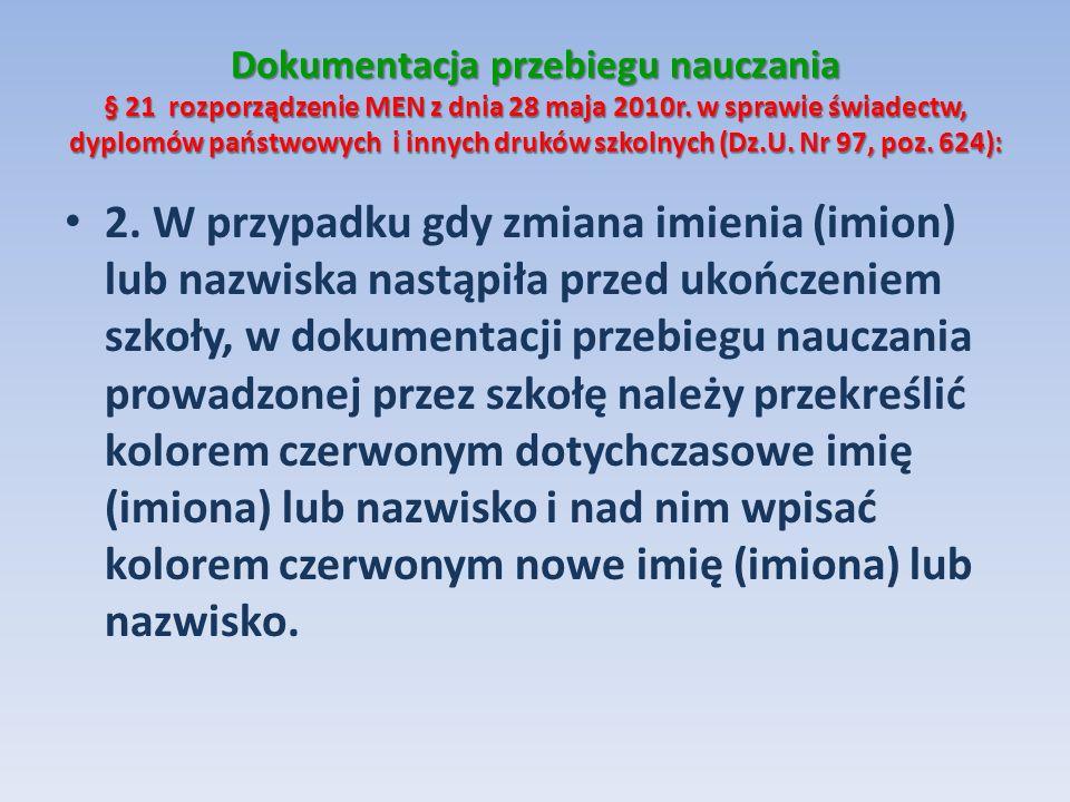 Dokumentacja przebiegu nauczania § 21 rozporządzenie MEN z dnia 28 maja 2010r. w sprawie świadectw, dyplomów państwowych i innych druków szkolnych (Dz