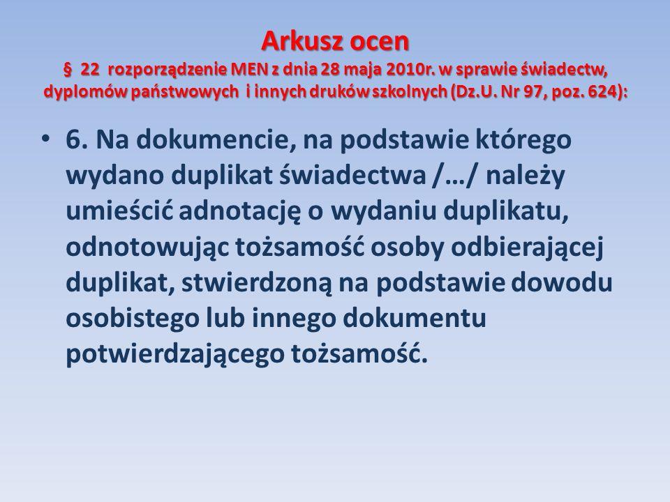 Arkusz ocen § 22 rozporządzenie MEN z dnia 28 maja 2010r. w sprawie świadectw, dyplomów państwowych i innych druków szkolnych (Dz.U. Nr 97, poz. 624):
