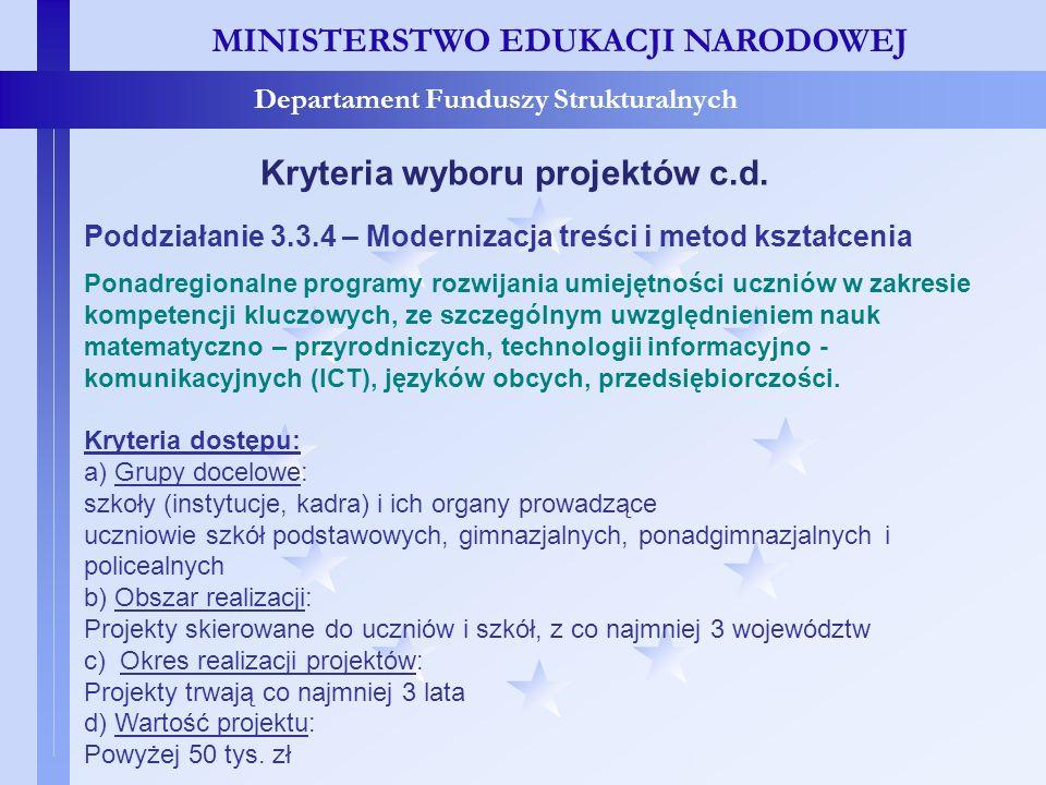 MINISTERSTWO EDUKACJI NARODOWEJ Departament Funduszy Strukturalnych Kryteria wyboru projektów c.d. Poddziałanie 3.3.4 – Modernizacja treści i metod ks