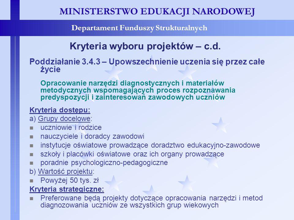 MINISTERSTWO EDUKACJI NARODOWEJ Departament Funduszy Strukturalnych Kryteria wyboru projektów – c.d. Poddziałanie 3.4.3 – Upowszechnienie uczenia się