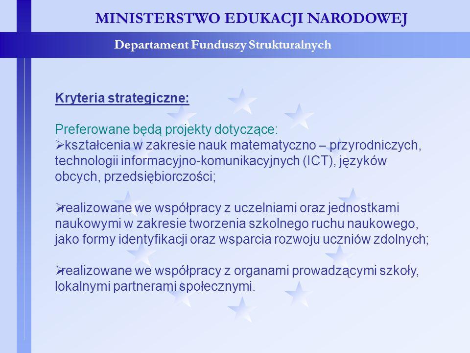 MINISTERSTWO EDUKACJI NARODOWEJ Departament Funduszy Strukturalnych Kryteria strategiczne: Preferowane będą projekty dotyczące: kształcenia w zakresie