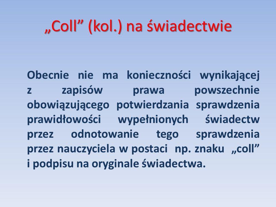 Coll (kol.) na świadectwie Obecnie nie ma konieczności wynikającej z zapisów prawa powszechnie obowiązującego potwierdzania sprawdzenia prawidłowości