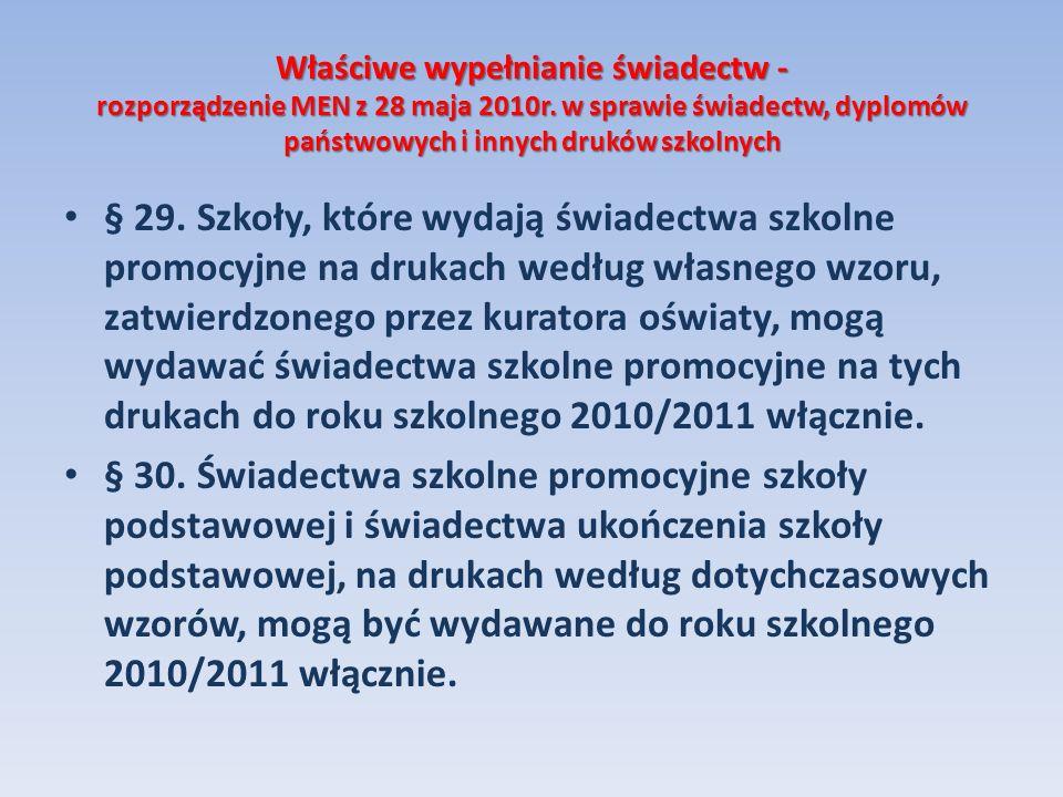 Właściwe wypełnianie świadectw - rozporządzenie MEN z 28 maja 2010r. w sprawie świadectw, dyplomów państwowych i innych druków szkolnych § 29. Szkoły,