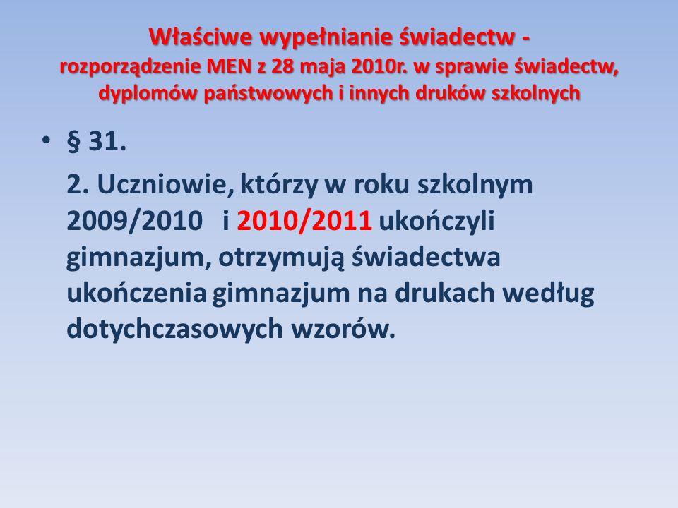 Właściwe wypełnianie świadectw - rozporządzenie MEN z 28 maja 2010r. w sprawie świadectw, dyplomów państwowych i innych druków szkolnych § 31. 2. Uczn