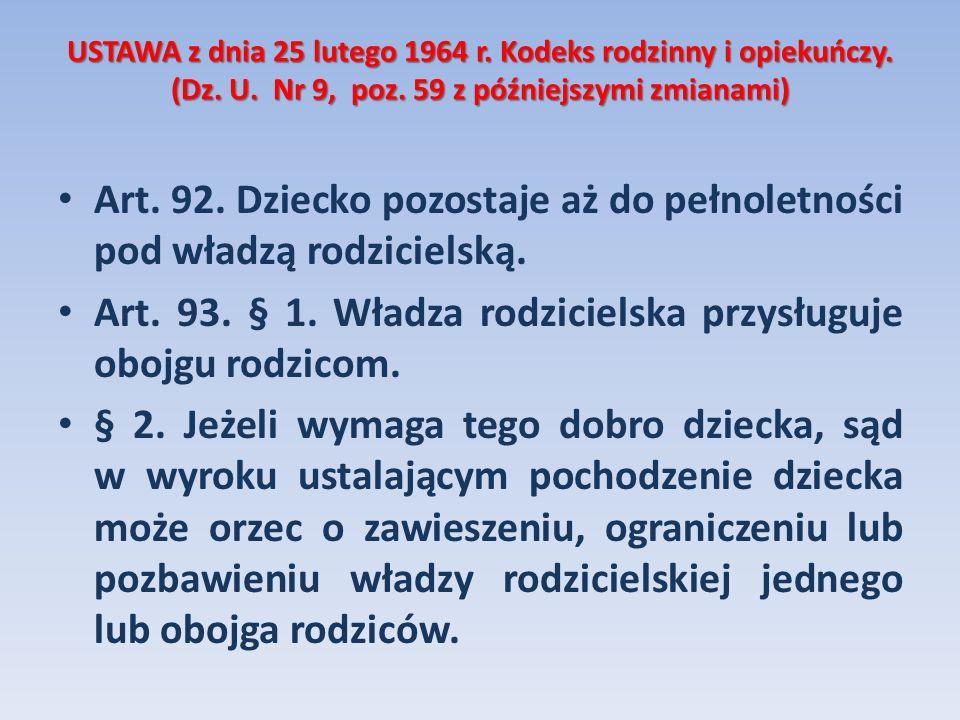 USTAWA z dnia 25 lutego 1964 r. Kodeks rodzinny i opiekuńczy. (Dz. U. Nr 9, poz. 59 z późniejszymi zmianami) Art. 92. Dziecko pozostaje aż do pełnolet