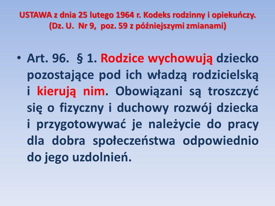 USTAWA z dnia 25 lutego 1964 r. Kodeks rodzinny i opiekuńczy. (Dz. U. Nr 9, poz. 59 z późniejszymi zmianami) Art. 96. § 1. Rodzice wychowują dziecko p