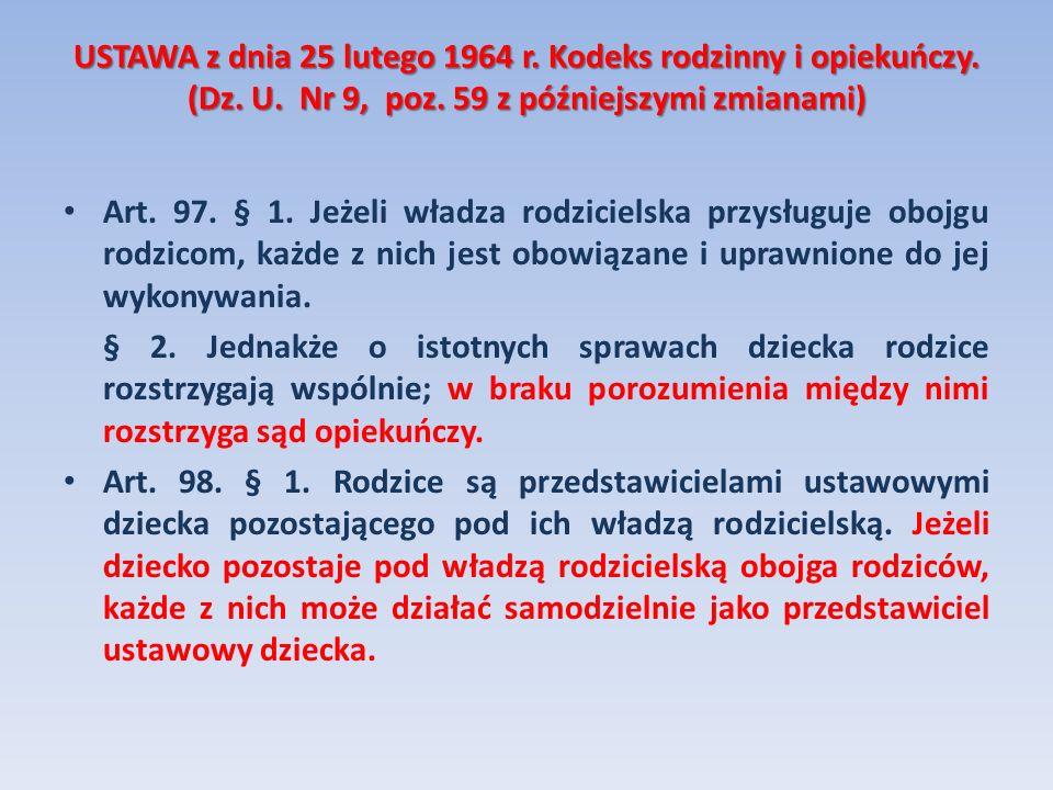 USTAWA z dnia 25 lutego 1964 r. Kodeks rodzinny i opiekuńczy. (Dz. U. Nr 9, poz. 59 z późniejszymi zmianami) Art. 97. § 1. Jeżeli władza rodzicielska