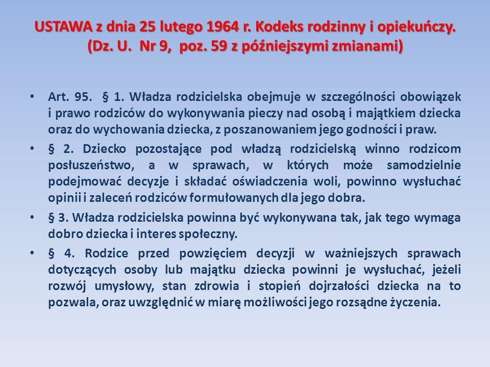 USTAWA z dnia 25 lutego 1964 r. Kodeks rodzinny i opiekuńczy. (Dz. U. Nr 9, poz. 59 z późniejszymi zmianami) Art. 95. § 1. Władza rodzicielska obejmuj
