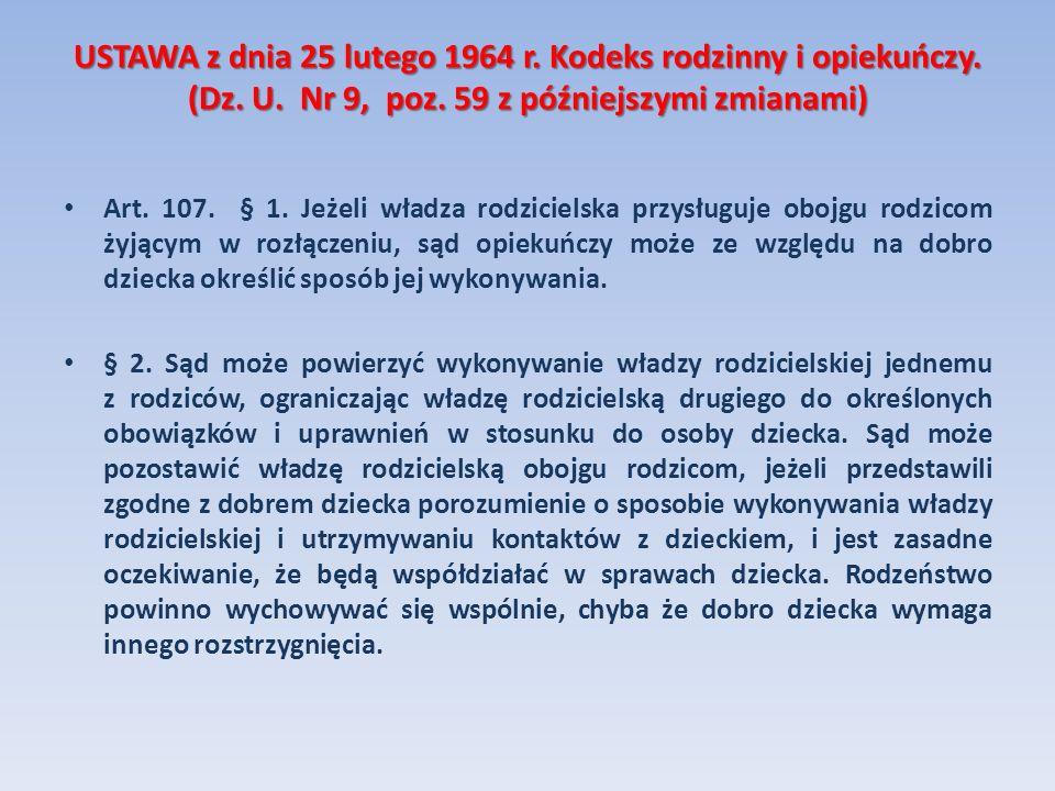 USTAWA z dnia 25 lutego 1964 r. Kodeks rodzinny i opiekuńczy. (Dz. U. Nr 9, poz. 59 z późniejszymi zmianami) Art. 107. § 1. Jeżeli władza rodzicielska