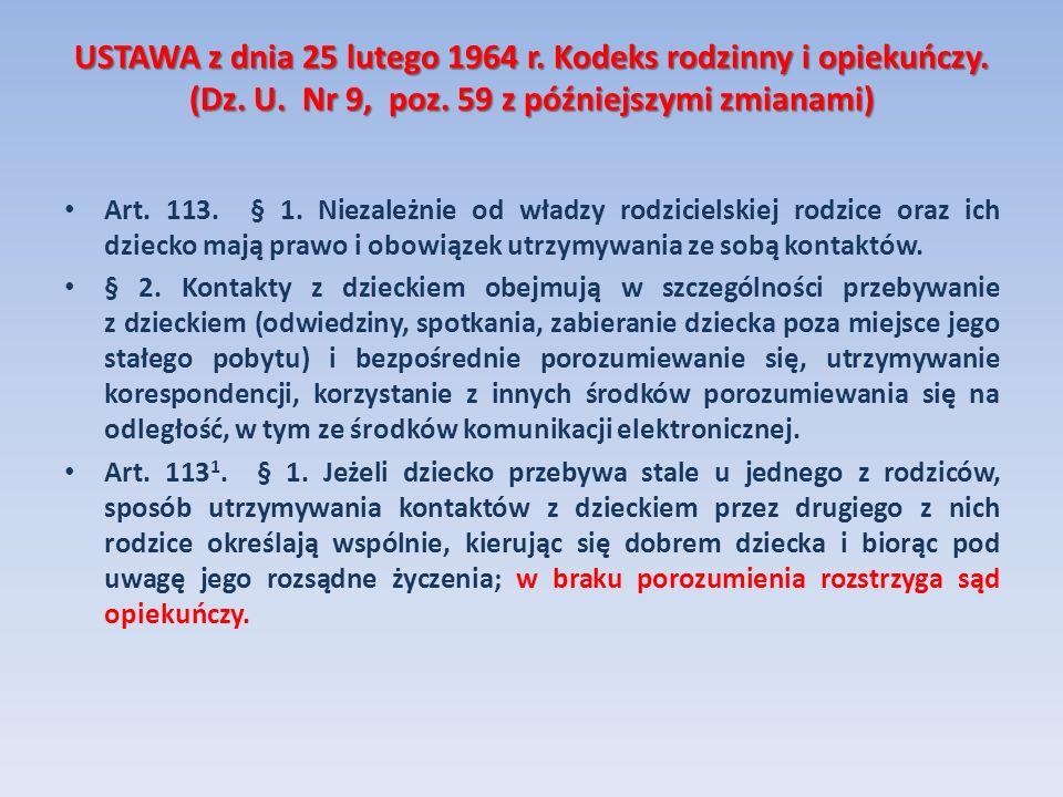USTAWA z dnia 25 lutego 1964 r. Kodeks rodzinny i opiekuńczy. (Dz. U. Nr 9, poz. 59 z późniejszymi zmianami) Art. 113. § 1. Niezależnie od władzy rodz