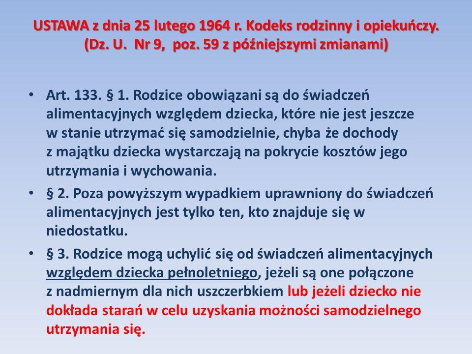 USTAWA z dnia 25 lutego 1964 r. Kodeks rodzinny i opiekuńczy. (Dz. U. Nr 9, poz. 59 z późniejszymi zmianami) Art. 133. § 1. Rodzice obowiązani są do ś