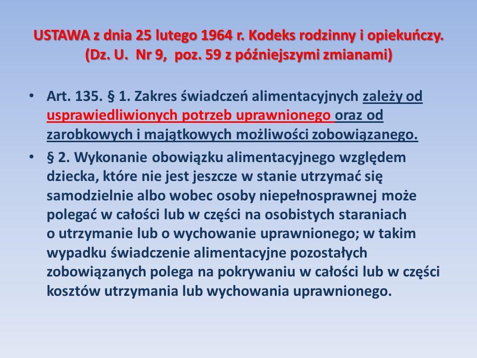 USTAWA z dnia 25 lutego 1964 r. Kodeks rodzinny i opiekuńczy. (Dz. U. Nr 9, poz. 59 z późniejszymi zmianami) Art. 135. § 1. Zakres świadczeń alimentac