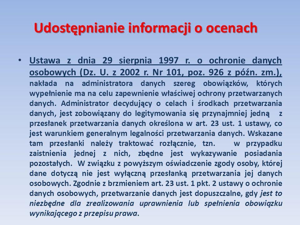 Udostępnianie informacji o ocenach Ustawa z dnia 29 sierpnia 1997 r. o ochronie danych osobowych (Dz. U. z 2002 r. Nr 101, poz. 926 z późn. zm.), nakł