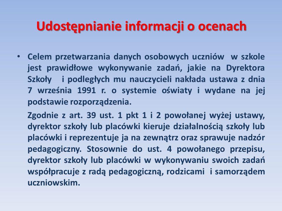 Udostępnianie informacji o ocenach Celem przetwarzania danych osobowych uczniów w szkole jest prawidłowe wykonywanie zadań, jakie na Dyrektora Szkoły