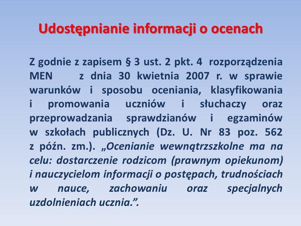 Udostępnianie informacji o ocenach Z godnie z zapisem § 3 ust. 2 pkt. 4 rozporządzenia MEN z dnia 30 kwietnia 2007 r. w sprawie warunków i sposobu oce