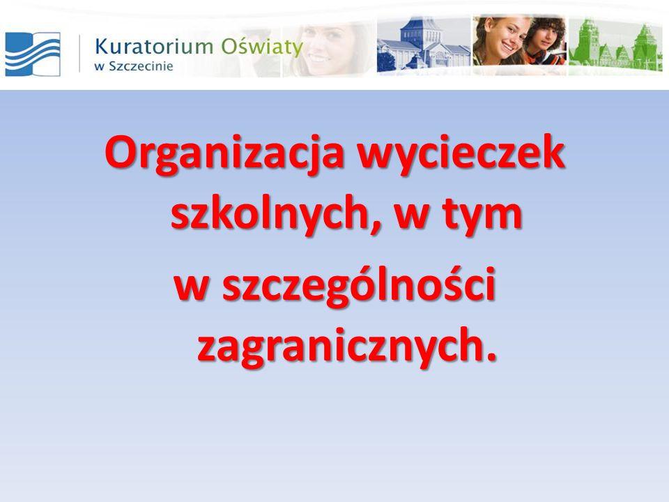 Organizacja wycieczek szkolnych, w tym w szczególności zagranicznych.