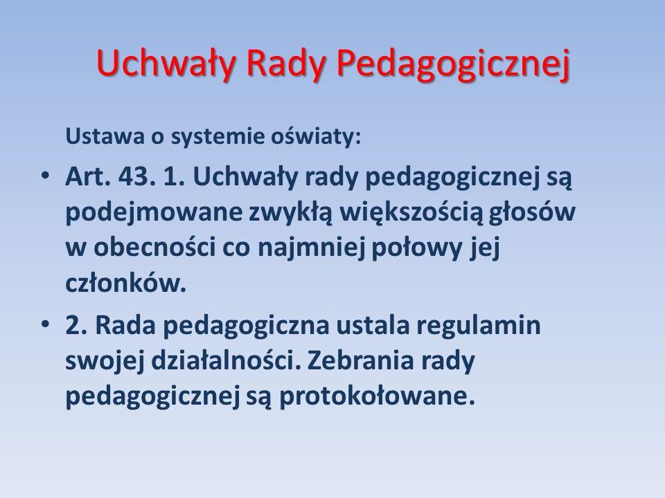 Uchwały Rady Pedagogicznej Ustawa o systemie oświaty: Art. 43. 1. Uchwały rady pedagogicznej są podejmowane zwykłą większością głosów w obecności co n