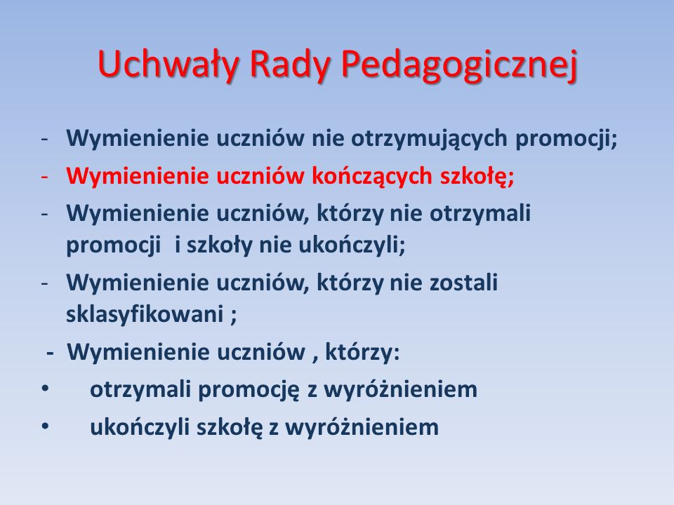 Uchwały Rady Pedagogicznej -Wymienienie uczniów nie otrzymujących promocji; -Wymienienie uczniów kończących szkołę; -Wymienienie uczniów, którzy nie o