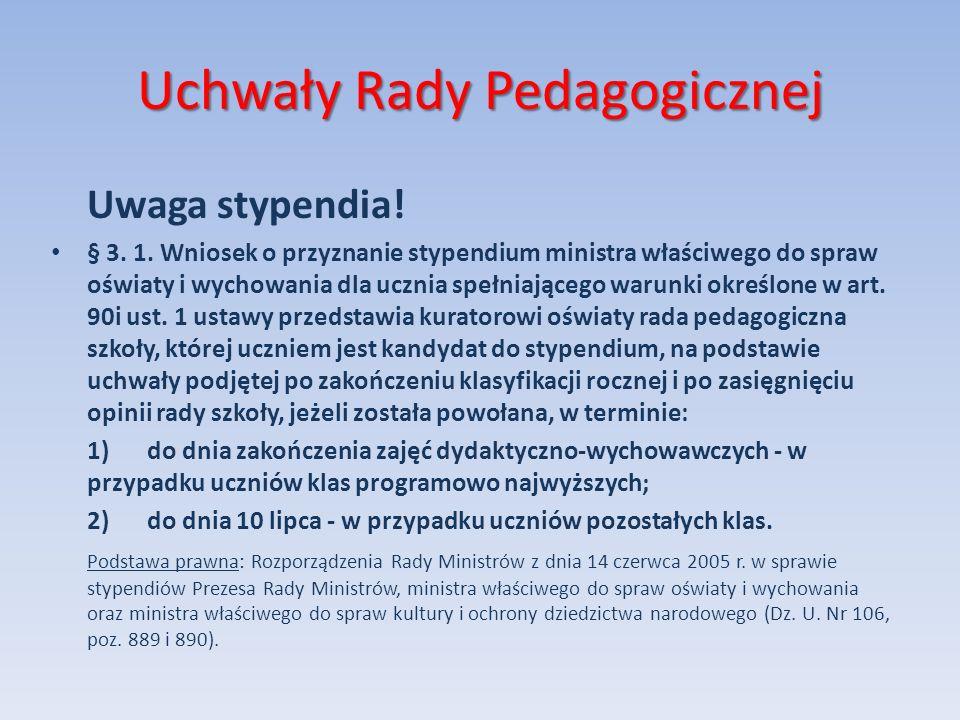 Uchwały Rady Pedagogicznej Uwaga stypendia! § 3. 1. Wniosek o przyznanie stypendium ministra właściwego do spraw oświaty i wychowania dla ucznia spełn