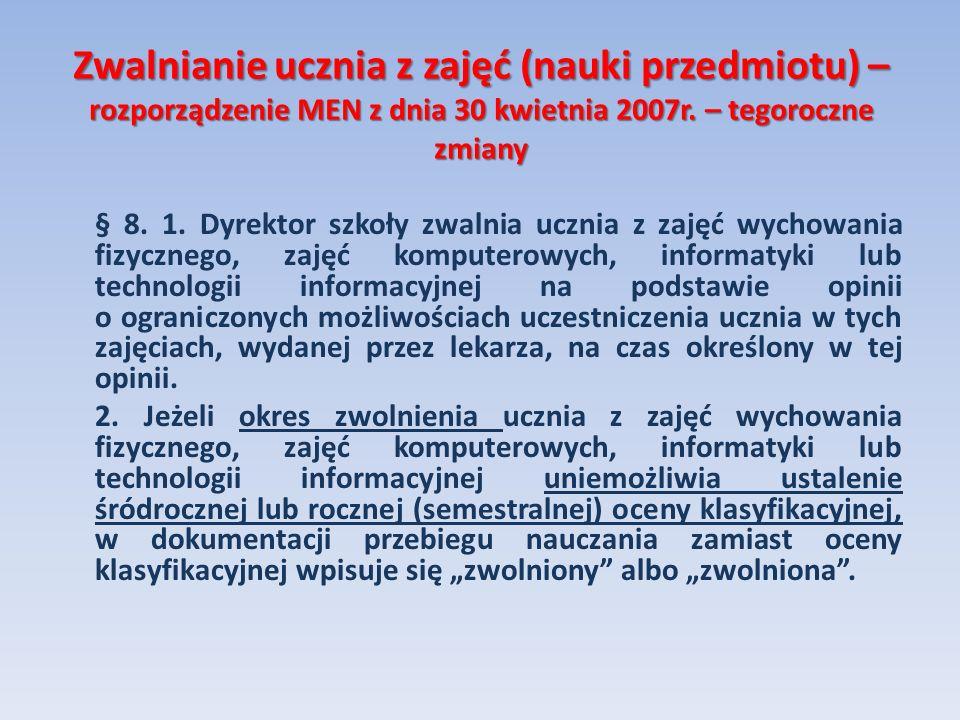 Zwalnianie ucznia z zajęć (nauki przedmiotu) – rozporządzenie MEN z dnia 30 kwietnia 2007r. – tegoroczne zmiany § 8. 1. Dyrektor szkoły zwalnia ucznia