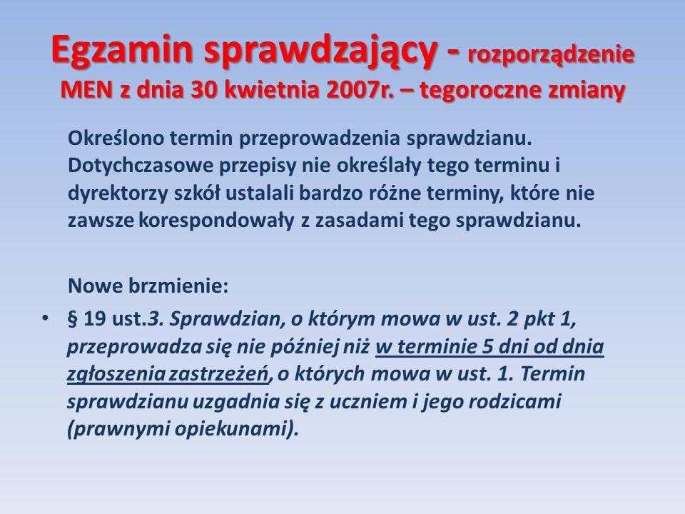 Egzamin sprawdzający - rozporządzenie MEN z dnia 30 kwietnia 2007r. – tegoroczne zmiany Określono termin przeprowadzenia sprawdzianu. Dotychczasowe pr