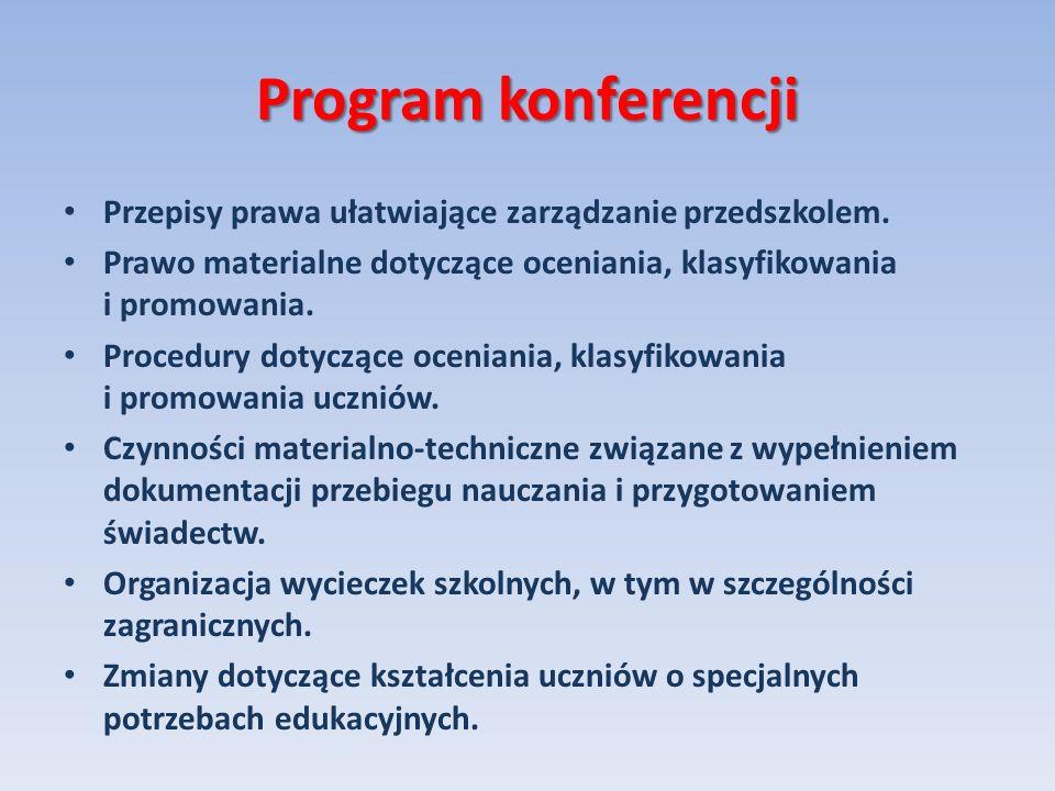 Program konferencji Przepisy prawa ułatwiające zarządzanie przedszkolem. Prawo materialne dotyczące oceniania, klasyfikowania i promowania. Procedury