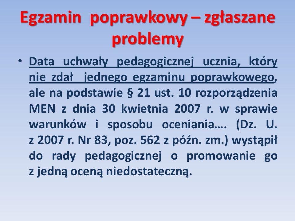 Egzamin poprawkowy – zgłaszane problemy Data uchwały pedagogicznej ucznia, który nie zdał jednego egzaminu poprawkowego, ale na podstawie § 21 ust. 10