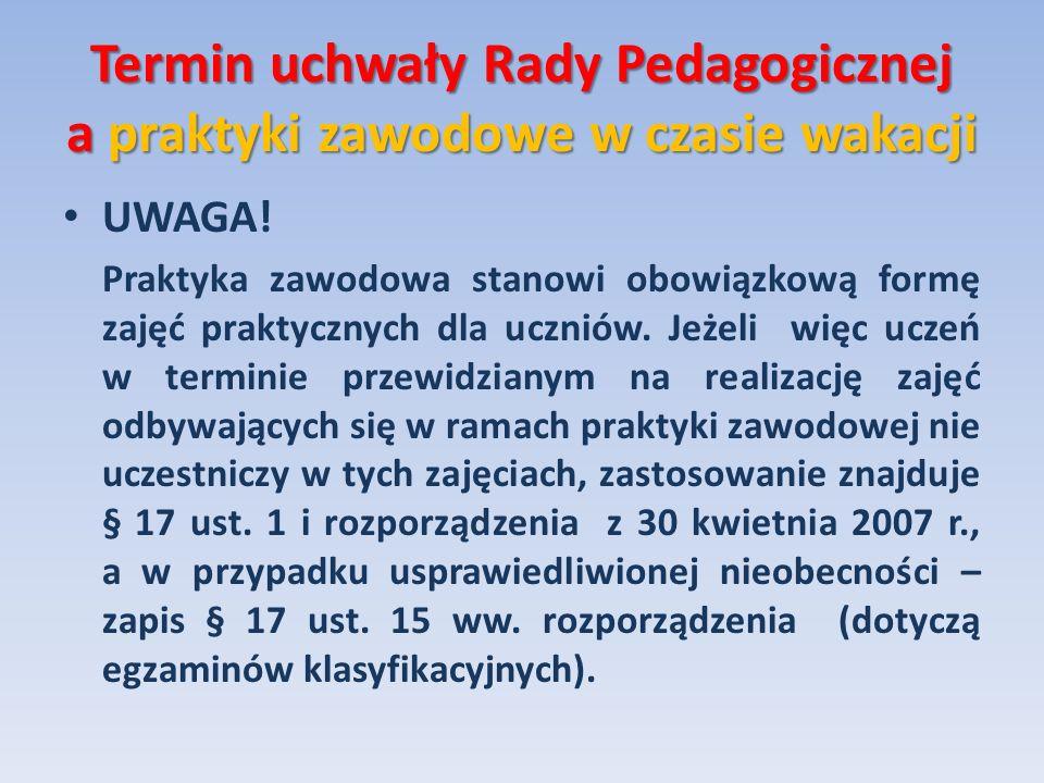 Termin uchwały Rady Pedagogicznej a praktyki zawodowe w czasie wakacji UWAGA! Praktyka zawodowa stanowi obowiązkową formę zajęć praktycznych dla uczni