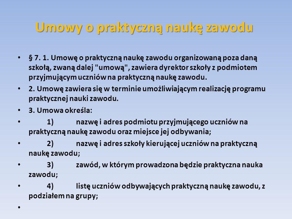 Umowy o praktyczną naukę zawodu § 7. 1. Umowę o praktyczną naukę zawodu organizowaną poza daną szkołą, zwaną dalej