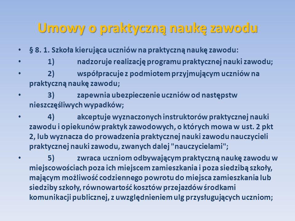 Umowy o praktyczną naukę zawodu § 8. 1. Szkoła kierująca uczniów na praktyczną naukę zawodu: 1)nadzoruje realizację programu praktycznej nauki zawodu;