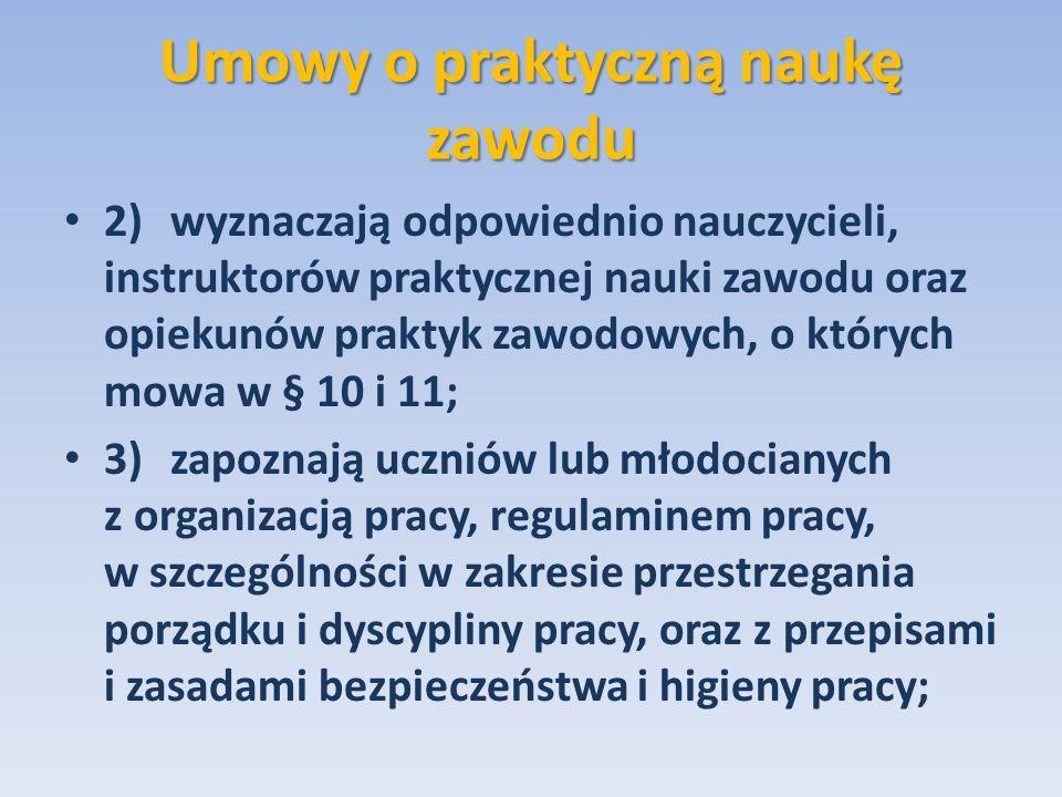 Umowy o praktyczną naukę zawodu 2)wyznaczają odpowiednio nauczycieli, instruktorów praktycznej nauki zawodu oraz opiekunów praktyk zawodowych, o który