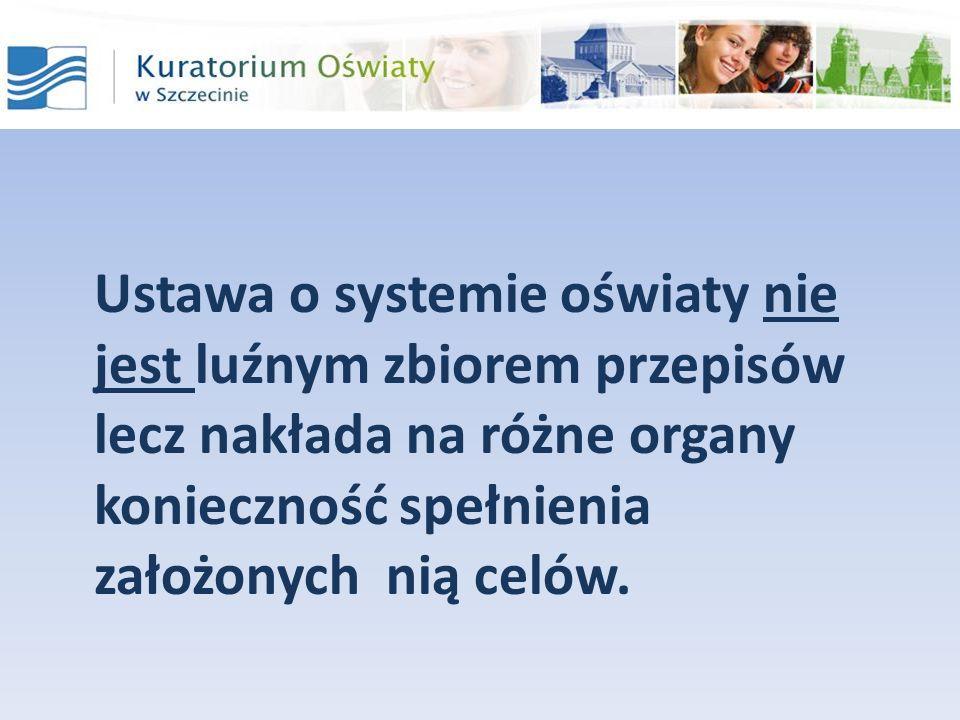 Ustawa o systemie oświaty nie jest luźnym zbiorem przepisów lecz nakłada na różne organy konieczność spełnienia założonych nią celów.