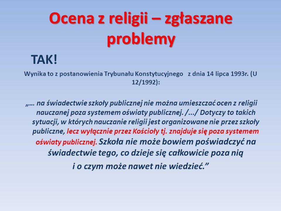 Ocena z religii – zgłaszane problemy TAK! Wynika to z postanowienia Trybunału Konstytucyjnego z dnia 14 lipca 1993r. (U 12/1992): … na świadectwie szk