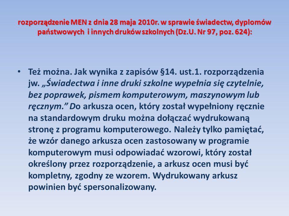 rozporządzenie MEN z dnia 28 maja 2010r. w sprawie świadectw, dyplomów państwowych i innych druków szkolnych (Dz.U. Nr 97, poz. 624): Też można. Jak w