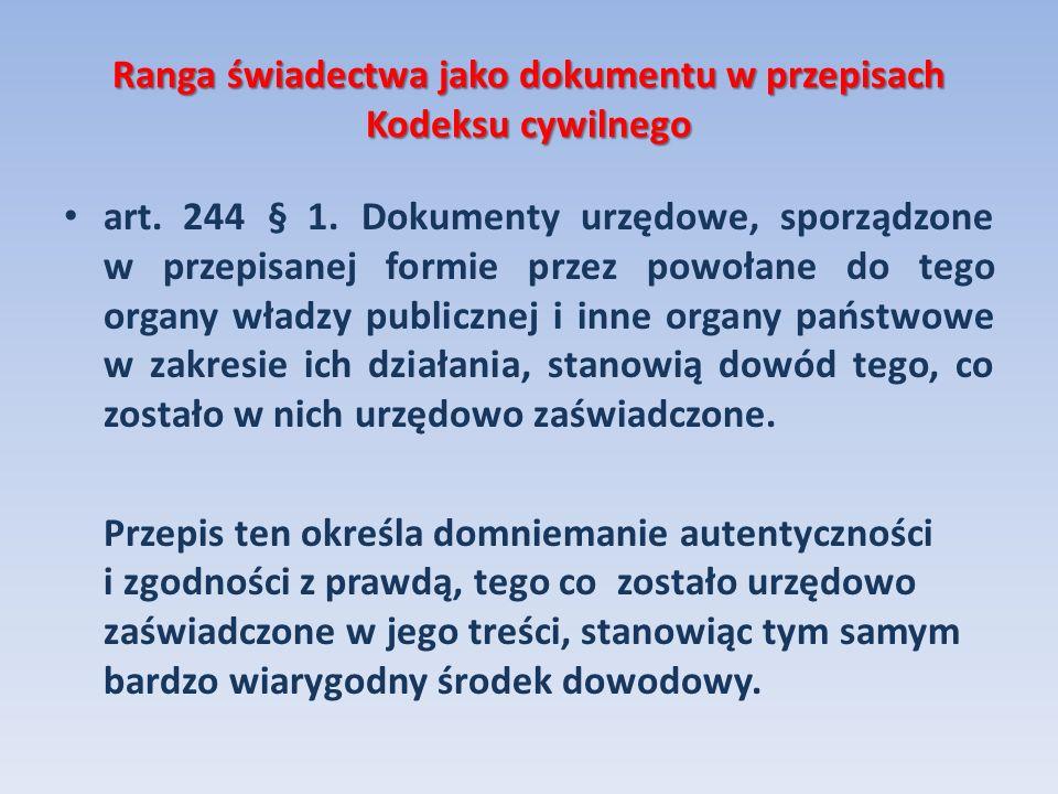 Ranga świadectwa jako dokumentu w przepisach Kodeksu cywilnego art. 244 § 1. Dokumenty urzędowe, sporządzone w przepisanej formie przez powołane do te