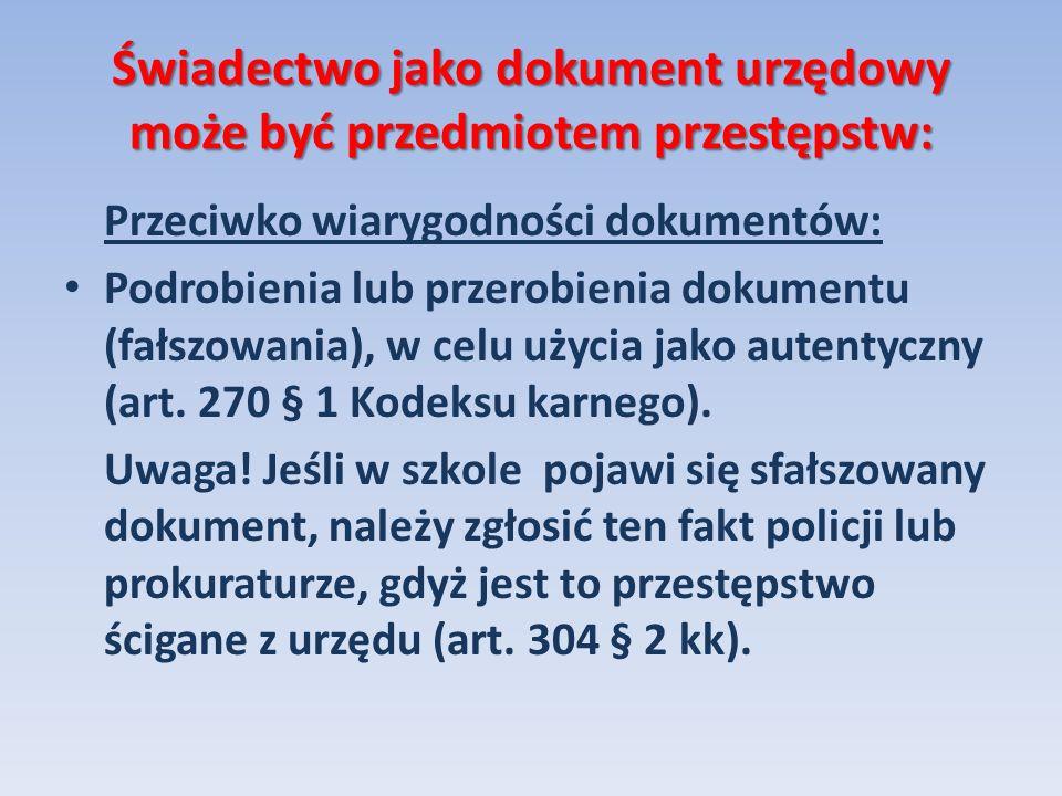Świadectwo jako dokument urzędowy może być przedmiotem przestępstw: Przeciwko wiarygodności dokumentów: Podrobienia lub przerobienia dokumentu (fałszo
