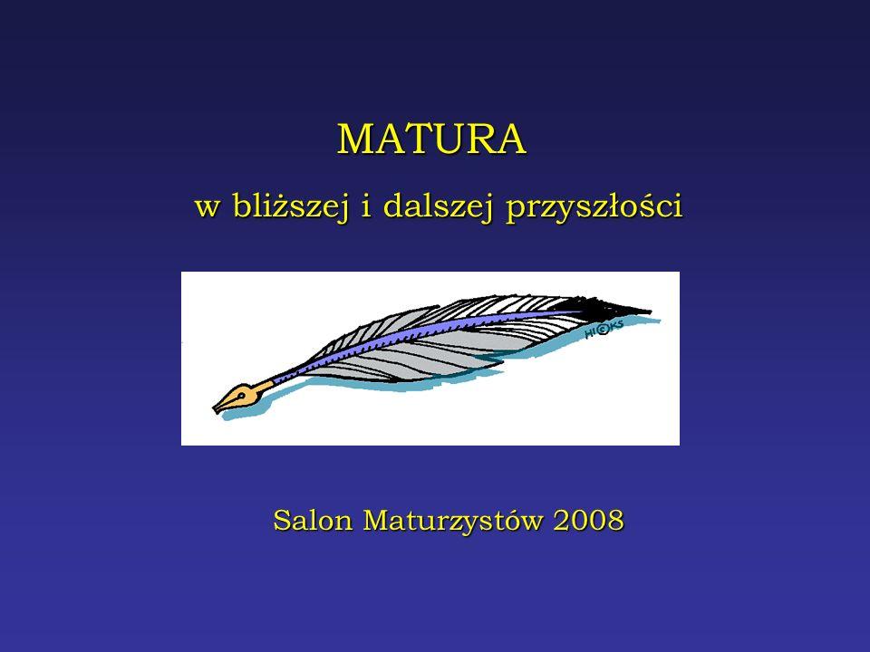 MATURA w bliższej i dalszej przyszłości Salon Maturzystów 2008