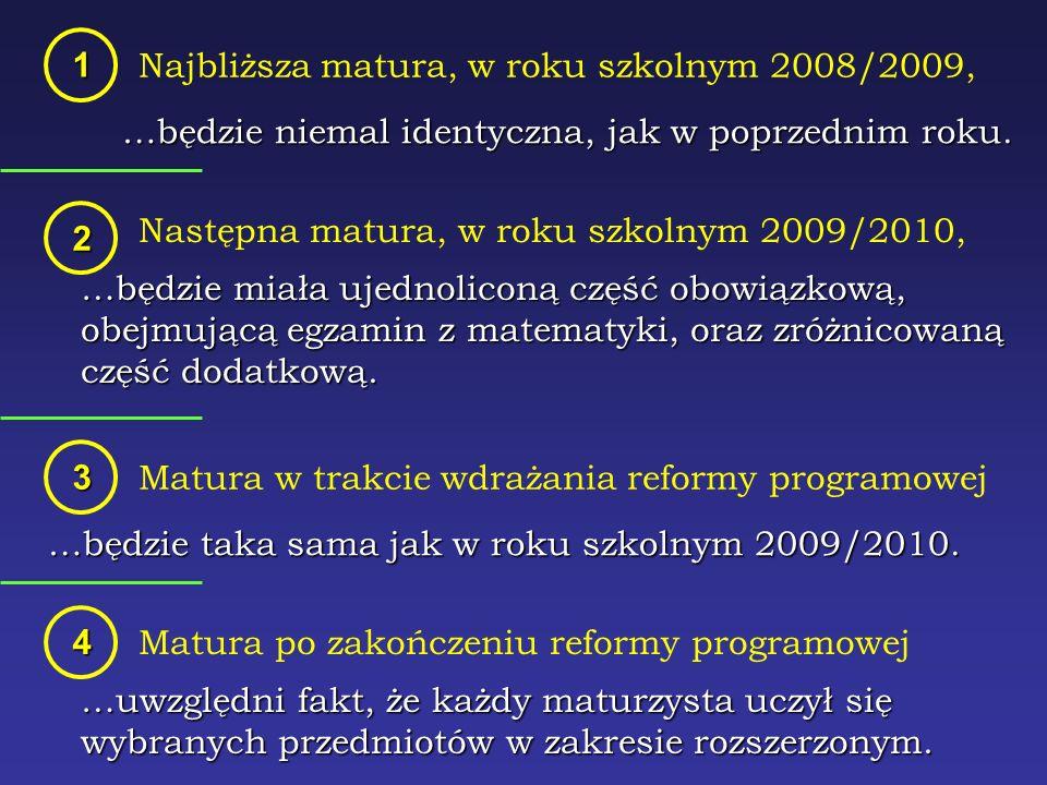 Najbliższa matura, w roku szkolnym 2008/2009, 1 Następna matura, w roku szkolnym 2009/2010,2 Matura w trakcie wdrażania reformy programowej3 Matura po zakończeniu reformy programowej4 …będzie niemal identyczna, jak w poprzednim roku.