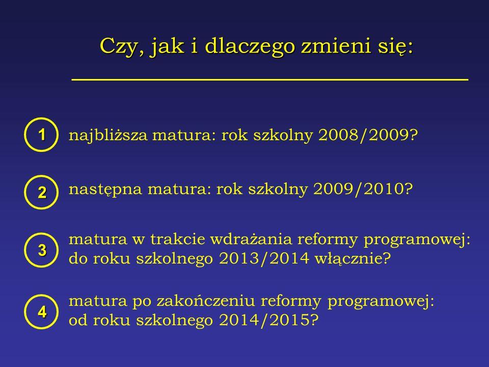 Czy, jak i dlaczego zmieni się: najbliższa matura: rok szkolny 2008/2009.