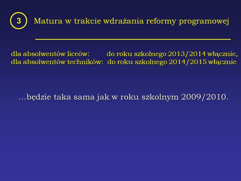 Matura w trakcie wdrażania reformy programowej3 …będzie taka sama jak w roku szkolnym 2009/2010.