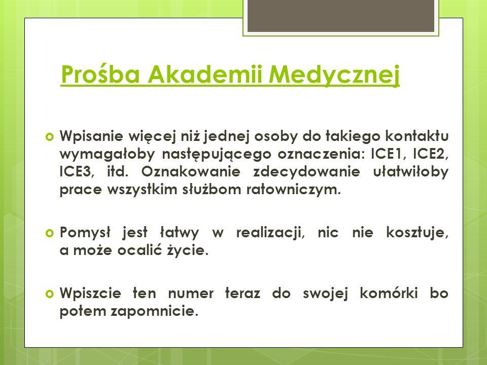 Prośba Akademii Medycznej Wpisanie więcej niż jednej osoby do takiego kontaktu wymagałoby następującego oznaczenia: ICE1, ICE2, ICE3, itd. Oznakowanie