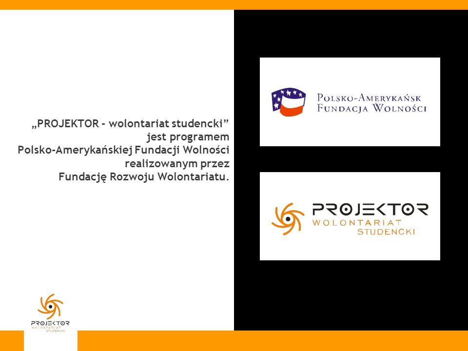 PROJEKTOR - wolontariat studencki jest programem Polsko-Amerykańskiej Fundacji Wolności realizowanym przez Fundację Rozwoju Wolontariatu.