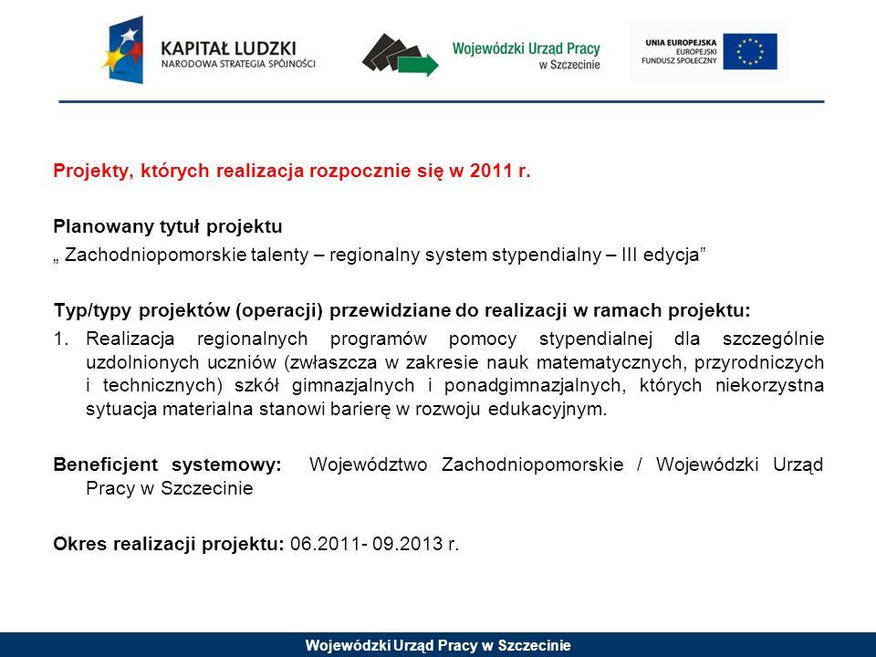 Wojewódzki Urząd Pracy w Szczecinie Projekty, których realizacja rozpocznie się w 2011 r.