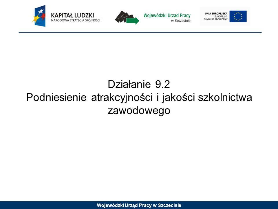 Wojewódzki Urząd Pracy w Szczecinie Działanie 9.2 Podniesienie atrakcyjności i jakości szkolnictwa zawodowego