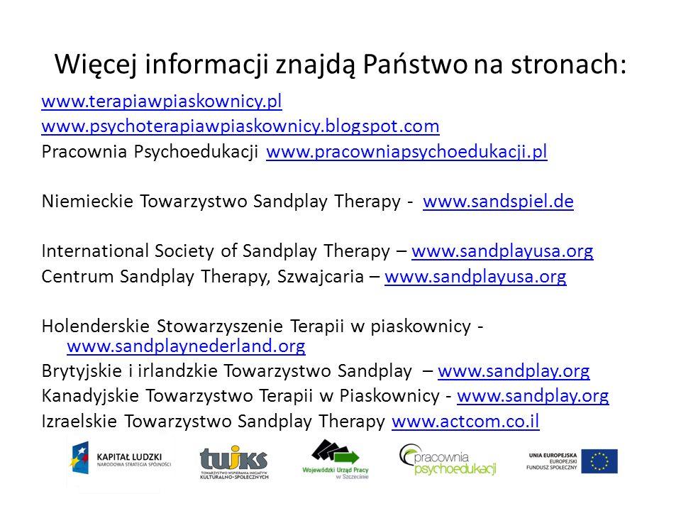 Więcej informacji znajdą Państwo na stronach: www.terapiawpiaskownicy.pl www.psychoterapiawpiaskownicy.blogspot.com Pracownia Psychoedukacji www.praco
