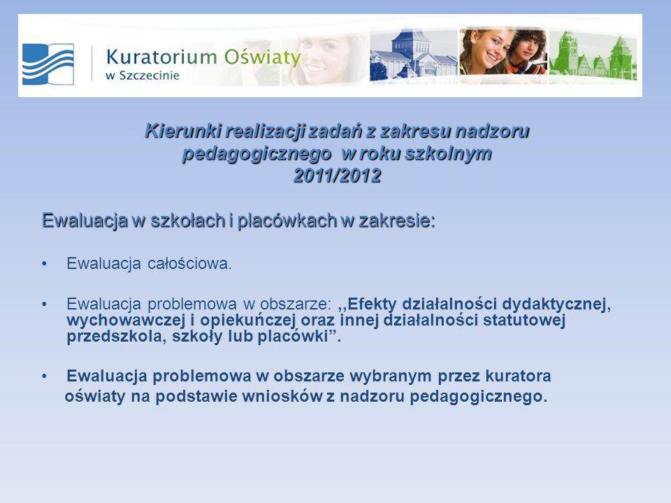 Kierunki realizacji zadań z zakresu nadzoru pedagogicznego w roku szkolnym 2011/2012 Ewaluacja w szkołach i placówkach w zakresie: Ewaluacja całościowa.
