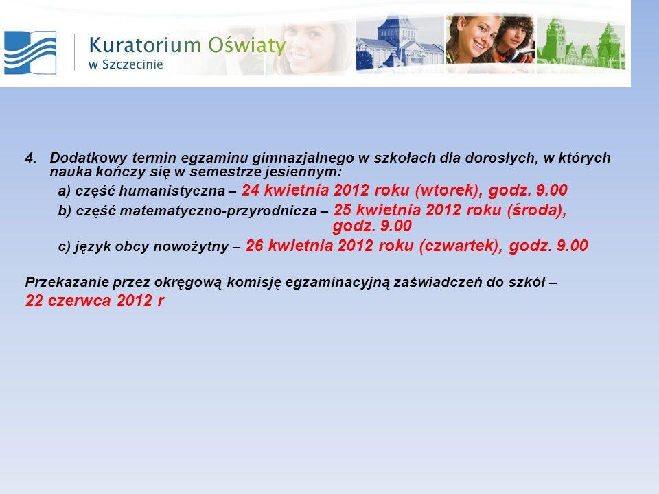 4.Dodatkowy termin egzaminu gimnazjalnego w szkołach dla dorosłych, w których nauka kończy się w semestrze jesiennym: a) część humanistyczna – 24 kwietnia 2012 roku (wtorek), godz.