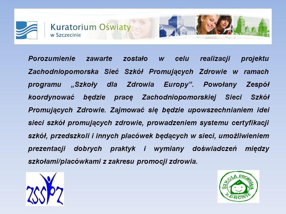 Porozumienie zawarte zostało w celu realizacji projektu Zachodniopomorska Sieć Szkół Promujących Zdrowie w ramach programu Szkoły dla Zdrowia Europy.
